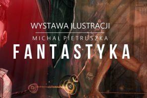 Wernisaż Wystawy Ilustracji: Michał Pietruszka Fantastyka