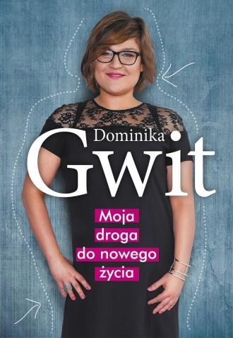 magazynkobiet.pl - Moja droga do nowego zycia okladka 330x477 - Dominika Gwit: Otyłość pokonała mnie, gdy byłam najchudsza – premiera książki 27 kwietnia