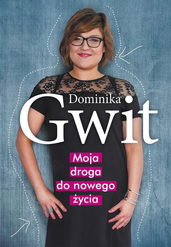 magazynkobiet.pl - Moja droga do nowego zycia okladka - Dominika Gwit: Otyłość pokonała mnie, gdy byłam najchudsza – premiera książki 27 kwietnia
