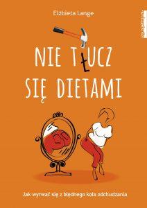magazynkobiet.pl - OKLADKA nie tlucz sie dietami  2D 212x300 - Nie t(ł)ucz się dietami, czyli jak wyrwać się z błędnego koła odchudzania