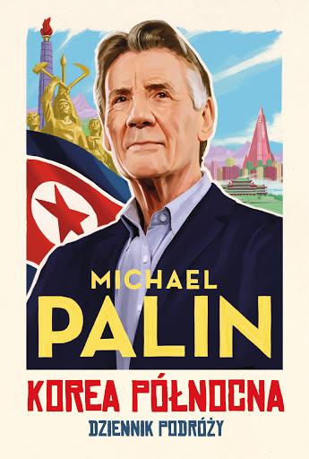 magazynkobiet.pl - Korea Północna Michael Palin - Człowiek w przystępnej cenie. Co czytać latem?